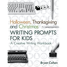 Halloween, Thanksgiving and Christmas Writing Prompts for Kids: A Creative Writing Workbook (The Writing Prompts Workbook Series 17) (English Edition)