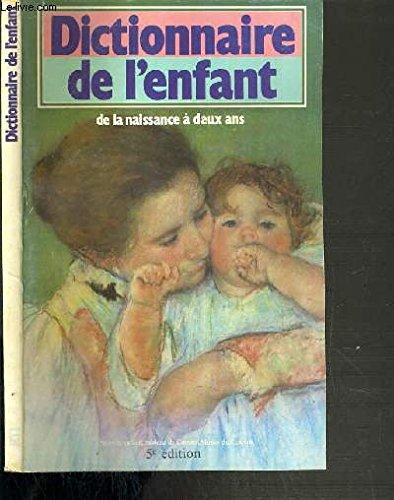 DICTIONNAIRE DE L'ENFANT DE LA NAISSANCE A DEUX ANS - 5ème EDITION