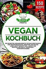Vegan Kochbuch: Die 150 besten veganen Rezepte für eine vegetarische und vegane Ernährung. Abnehmen und gesund leben leicht gemacht. Inkl. indisch und asiatisch kochen mit Superfood + Nährwertangaben Taschenbuch