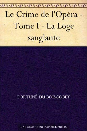 Couverture du livre Le Crime de l'Opéra - Tome I - La Loge sanglante