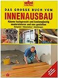 Das große Buch vom Innenausbau: Räume fachgerecht und kostengünstig modernisieren und neu gestalten