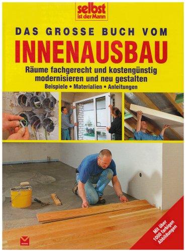 Das große Buch vom Innenausbau: Räume fachgerecht und kostengünstig modernisieren und neu gestalten (Selbst ist der Mann)