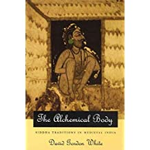 [(The Alchemical Body : Siddha Traditions in Medieval India)] [By (author) David Gordon White] published on (December, 1998)