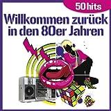 Willkommen Zurüch in Den 80er Jahren (50 Hits)