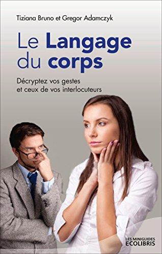 Livre gratuits MG Le langage du corps, édition 2015 : Décryptez vos gestes et ceux de vos interlocuteurs pdf, epub ebook
