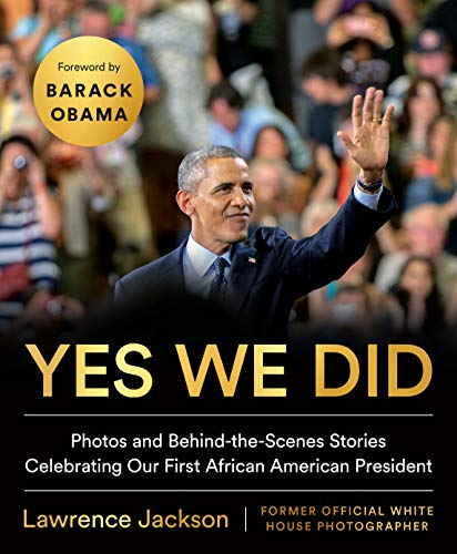 Yes We Did: Photos and Behind-the-Scenes Stories Celebrating Our First African American President (English Edition)