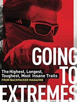 Going To Extremes: The Highest, Longest, Toughest, Most Insane Trails from BACKPACKER Magazine PDF Descarga gratuita