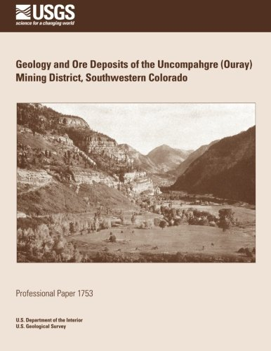 Geology and Ore Deposits of the Uncompahgre (Ouray) Mining District, Southwestern Colorado por U. S. Department of the Interior