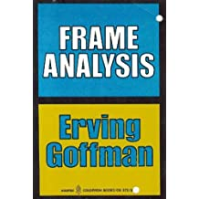 Frame analysis: An essay on the organization of experience (Harper colophon books ; CN 372)