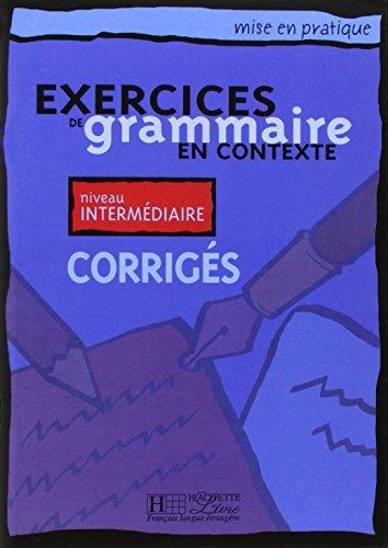 Exercices de grammaire en contexte, niveau intermédiaire (Corrigés) par Collectif