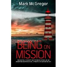 """Being on Mission (German Version): Eine kraftvolle Geschichte über persönliche Entwicklung und Veränderung basierend auf den  """"10 Principles of Leadership and Life"""""""