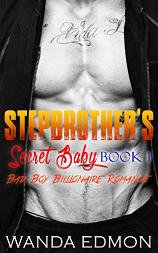 STEPBROTHER ROMANCE: NEW ADULT ROMANCE: ROMANCE: Stepbrother's Secret Baby (Book 1) (Steamy Romance Taboo Pregnancy Hot Bad Boy) (Secret Baby Arrogant Contemporary Badass Young Adult)