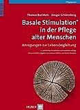 Basale Stimulation® in der Pflege alter Menschen: Anregungen zur Lebensbegleitung