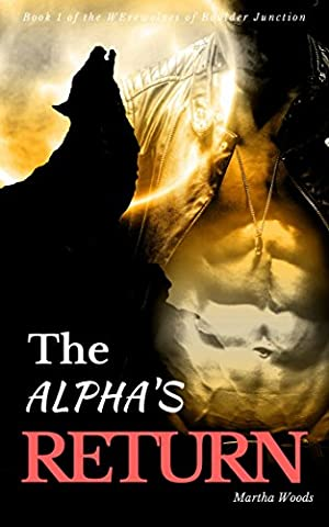 The Alpha's Return (Werewolves of Boulder Junction Book 1)