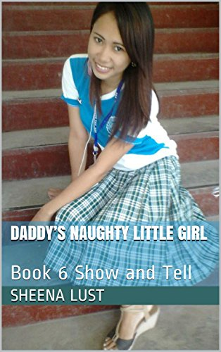 Daddy's Naughty Little Girl: Book 6 Show and Tell (Daddy's Naughty Little Girl) (English Edition)