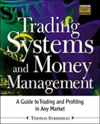 Trading Systems and Money Management: A Guide to Trading and Profiting in Any Market (McGraw-Hill Trader's Edge Series)