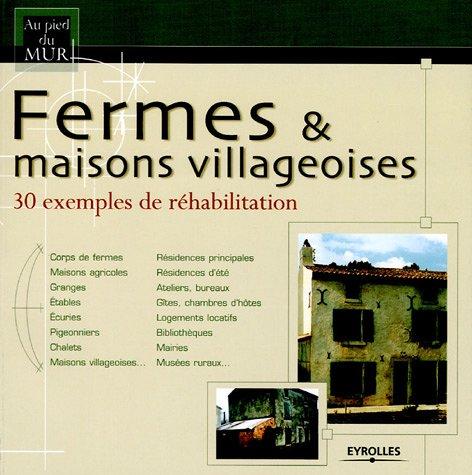 Fermes et maisons villageoises: 30 exemples de réhabilitation