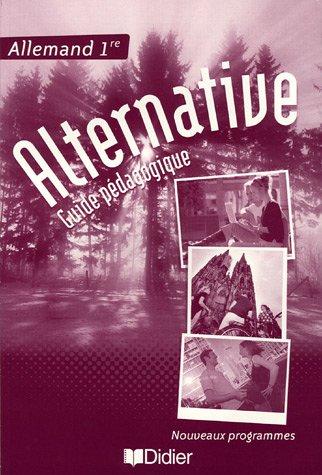 Allemand 1e Alternative : Guide pédagogique