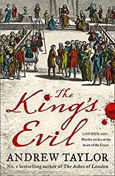 The King's Evil: From the Sunday Times bestselling author of The Ashes of London comes an exciting new historical crime thriller by [Taylor, Andrew]