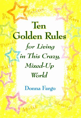 Ten Golden Rules for Living in This Crazy, Mixed-Up World by Donna Fargo (2006-12-01)