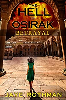 The Hell Of Osirak: (Betrayal) ((Betrayal, Redemption and Salvation Trilogy) Book 1) by [Rothman, Jaye]