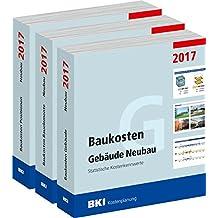 BKI Baukosten Gebäude + Bauelemente + Positionen Neubau 2017 - Kombi: Statistische Kostenkennwerte Gebäude, Positionen und Bauelemente