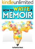 How to Write a Memoir: The Essential Guide to Writing Your Life Story as a Personal Memoir