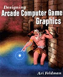 Designing Arcade Computer Game Graphics (Wordware Game Developer's Library)