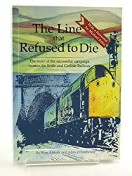 The Line That Refused to Die: The Story of the Successful Campaign to Save The Settle and Carlisle Railway