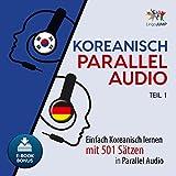 Koreanisch Parallel Audio - Einfach Koreanisch Lernen mit 501 Sätzen in Parallel Audio - Teil 1 (Volume 1)