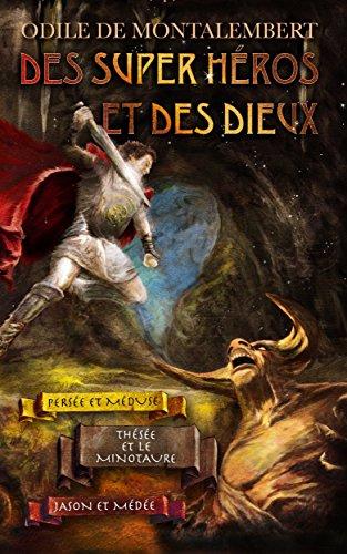 Des super héros et des dieux: Persée et Méduse - Thésée et le Minotaure - Jason et Médée