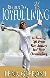 Return to Joyful Living: Reclaiming Life From Fear, Anxiety And Toxic Overthinking
