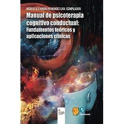 Manual de psicoterapia cognitivo conductual: Fundamentos teóricos y aplicaciones clínicas