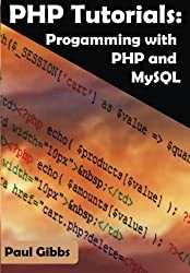 PHP Tutorials: Programming with PHP and MySQL by Mr Paul Gibbs (2014-09-06)
