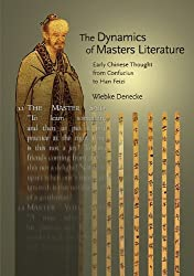 The Dynamics of Masters Literature: Early Chinese Thought from Confucius to Han Feizi (Harvard-Yenching Institute Monograph (Hardcover))