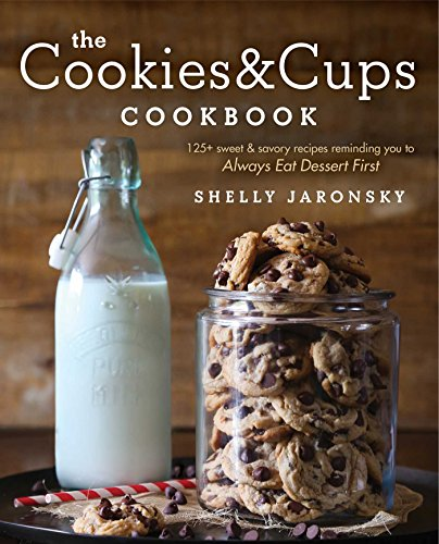 The Cookies & Cups Cookbook: 125+ sweet & savory recipes reminding you to Always Eat Dessert First - Sallys Baking