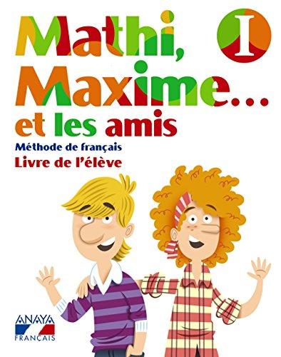 Portada del libro Mathi, Maxime. . . et les amis. Livre de l'élève I. (Anaya Français) - 9788467819298