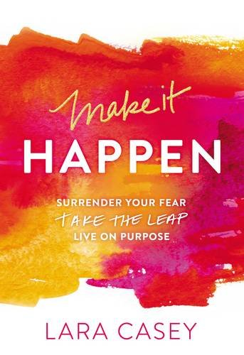 make-it-happen-surrender-your-fear-take-the-leap-live-on-purpose