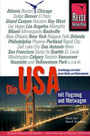 Reise Know-How Daerr GmbH Die USA mit Flugzeug und Mietwagen. Reise- Know How. Unabhängig und sicher reisen durch Städte und Nationalparks