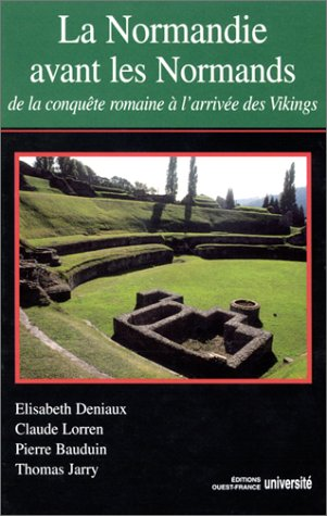 La Normandie avant les Normands : De la conqute romaine  l'arrive des Vikings