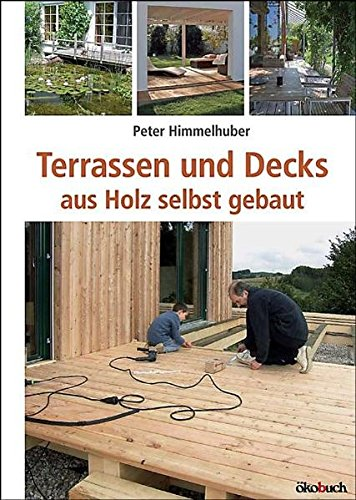 Preisvergleich Produktbild Terrassen und Decks: aus Holz selbst gebaut