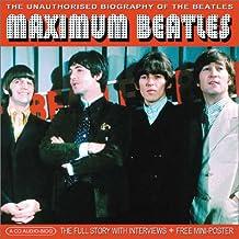 Maximum Beatles: The Unauthorised Biography of the Beatles