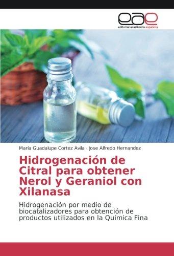 Hidrogenación de Citral para obtener Nerol y Geraniol con Xilanasa: Hidrogenación por medio de biocatalizadores para obtención de productos utilizados en la Química Fina