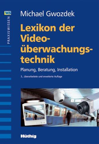 Lexikon der Videoüberwachungstechnik: Planung, Beratung, Installation