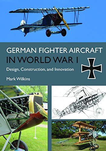 German Fighter Aircraft in World War I: Design, Construction, and Innovation