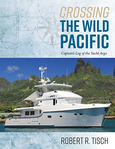 Crossing the Wild Pacific: Captain's Log of the Yacht Argo (English Edition)