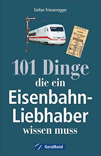 Nachschlagewerk Eisenbahnen: 101 Dinge, die ein Eisenbahnliebhaber gebraucht kaufen  Wird an jeden Ort in Deutschland