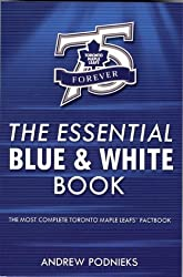 The Essential Blue & White Book: A Toronto Maple Leafs Factbook