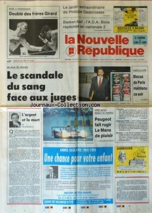 NOUVELLE REPUBLIQUE (LA) [No 14500] du 22/06/1992 - LES SPORTS / BOXE AVEC LES FRERES GIRARD - BASKET A BLOIS - LE JARDIN EXTRAORDINAIRE DE PHILIPPE DESBROSSES - UN MOIS DE PROCES / LE SCANDALE DU SANG FACE AUX JUGES - L'ARGENT ET LA MORT PAR GUENERON - APRES MATRA RENAULT ET RONDEAU / PEUGEOT FAIT RUGIR LE MANS DE PLAISIR par Collectif