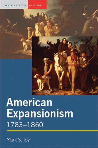 American Expansionism, 1783-1860: A Manifest Destiny? (Seminar Studies In History)